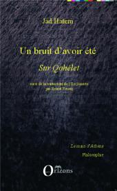 Un bruit d'avoir été: Sur Qohélet - Suivi de la traduction de l'Ecclésiaste par Ernest Renan