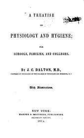 A Treatise on Physiology and Hygiene for Schools, Families and Colleges