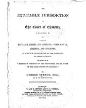 The Equitable Jurisdiction of the Court of Chancery: Comprising the Rise, Progress, and Final Establishment of the Modern Jurisdiction of the Court of Chancery : to which is Prefixed, a Concise Summary of the Leading Principles of the Common Law, So Far as Regards Property, Real and Personal, and a Short Account of the Judicial Institutions of England, Volume 2