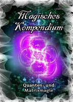 Magisches Kompendium   Quanten  und Matrixmagie PDF