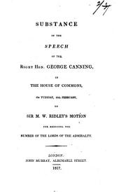 Substance of the speech of ... George Canning ... on sir M.W. Ridley's motion for reducing the number of the lords of the Admiralty