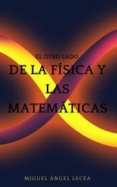 El otro lado de la Física y las Matemáticas