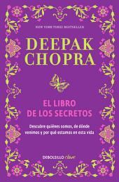 El libro de los secretos: Descubre quiénes somos, de dónde venimos y por qué estamos en esta vida