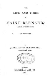 A The Life and Times of Saint Bernard, Abbot of Clairvaux: Parts 1091-1153