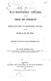 Man-midwifery exposed, or the danger and immorality of employing men in midwifery proved; and the remedy for the evil found: Addressed to the Society for the Suppression of Vice
