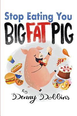 STOP EATING  YOU BIG FAT PIG