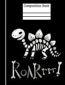Dinosaur Bones Roar Composition Notebook - Wide Ruled