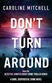 Don't Turn Around: A dark, thrilling, page-turner of a crime novel