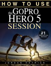 GoPro HERO 5 SESSION: How To Use The GoPro Hero 5 Session