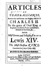 Articles of Peace & Alliance, Between ... Charles II ... and ... Lewis XIV ...: Concluded the 21/31 Day of July, 1667 ...