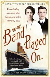 And the Band Played On  The enthralling account of what happened after the Titanic sank PDF