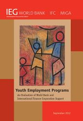 Youth Employment Programs: An Evaluation of World Bank and International Finance Corporation Support