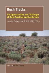 Bush Tracks: The Opportunities and Challenges of Rural Teaching and Leadership