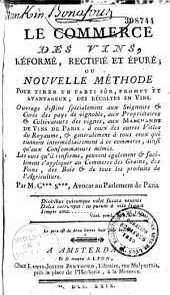 Le Commerce des vins, réformé, rectifié et épuré, ou Nouvelle Méthode pour tirer un parti sûr, prompt et avantageux, des récoltes en vins... par M. C*** S***, avocat au Parlement de Paris [Brac fils]...