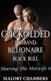 "Cuckolded Husband Billionaire Black Bull: Book 6 of ""Sharing The Hotwife"""