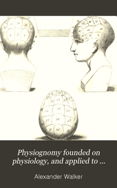 Physiognomy founded on physiology, and applied to various countries, professions, and individuals