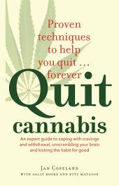 Quit Cannabis: An expert guide to coping with cravings and withdrawal, unscrambling your brain and kicking the habit for good