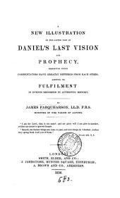 A new illustration of the latter part of Daniel's last vision and prophecy