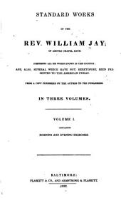 Standard Works of the Rev. William Jay ... Comprising All His Works Known in this Country: And, Also, Several which Have Not, Heretofore, Been Presented to the American Public, Volume 1