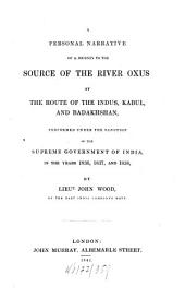 A Personal Narrative of a Journey to the Source of the River Oxus: By the Route of the Indus, Kabul, and Badakhshan, Performed Under the Sanction of the Supreme Government of India, in the Years 1836, 1837, and 1838
