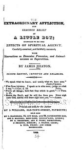 The Extraordinary Affliction, and Gracious Relief of a Little Boy: Supposed to be the Effects of Spiritual Agency. Carefully Examined, and Faithfully Narrated, with Observations on Demoniac Possession, and Animadversions on Superstition