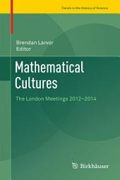 Mathematical Cultures: The London Meetings 2012-2014