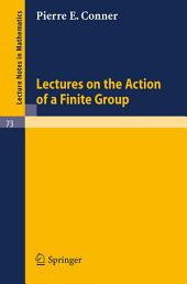 Lectures on the Action of a Finite Group