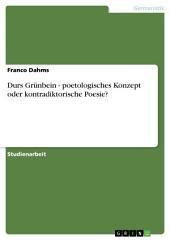 Durs Grünbein - poetologisches Konzept oder kontradiktorische Poesie?
