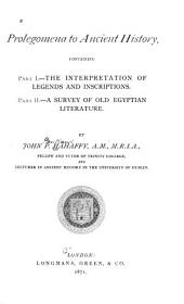 Prolegomena to Ancient History: Containing Part I.--The Interpretation of Legends and Inscriptions. Part II.--A Survey of Old Egyptian Literature