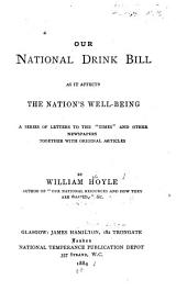 """Our National Drink Bill as it Affects the Nation's Well-being: A Series of Letters to the """"Times"""" and Other Newspapers Together with Original Articles"""