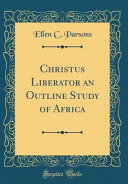 Christus Liberator an Outline Study of Africa (Classic Reprint)
