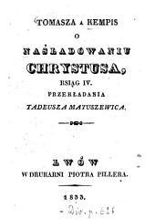 Tomasza a Kempis O Naśladowaniu Chrystusa: ksia̧g