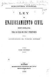 Ley de enjuiciamiento civil reformada para las islas de Cuba y Puerto Rico con la jurisprudencia del Tribunal Supremo: Volumen 1