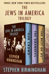 "The Jews in America Trilogy: ""Our Crowd,"" The Grandees, and ""The Rest of Us"""
