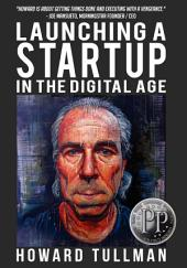 Launching a Startup in the Digital Age: You Get What You Work For, Not What You Wish For