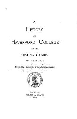 A History of Haverford College for the First Sixty Years of Its Existence PDF