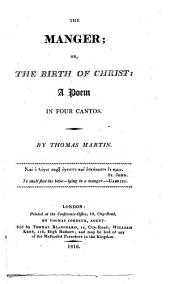 The Manger, Or, The Birth of Christ: A Poem in Four Cantos