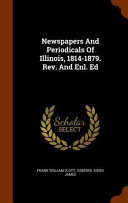 Newspapers and Periodicals of Illinois  1814 1879  REV  and Enl  Ed PDF