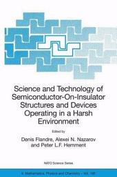 Science and Technology of Semiconductor-On-Insulator Structures and Devices Operating in a Harsh Environment: Proceedings of the NATO Advanced Research Workshop on Science and Technology of Semiconductor-On-Insulator Structures and Devices Operating in a Harsh Environment, Kiev, Ukraine, 26-30 April 2004