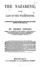 The Nazarene: Or, The Last of the Washingtons. A Revelation of Philadelphia, New York, and Washington, in the Year 1844