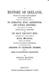 A History of Ireland: From Its First Settlement to the Present Time, Including a Particular Account of Its Literature, Music, Architecture, and Natural Resources, with Upwards of Two Hundred Biographical Sketches of Its Most Eminent Men, Interspersed with a Great Number of Irish Melodies, Original and Selected, Arranged for Musical Instruments, and Illustrated by Many Anecdotes of Celebrated Irishmen, and a Series of Architectural Descriptions, Volume 2
