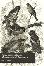 The Naturalist in Siluria (Herefordshire, Radnorshire, Brecknockshire and Glamorganshire). By Captain Mayne Reid ...