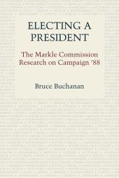 Electing a President: The Markle Commission Research on Campaign '88