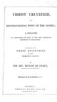 Christ Crucified the Distinguishing Topic of the Gospel  or  a Treatise in vindication of some of the most important doctrines of revelation  To which are added  three discourses on other interesting subjects PDF
