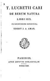 T. Lucretii Cari De rerum natura libri sex: ex recensione Bipontina