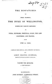 The Dispatches of Field Marshal the Duke of Wellington, K.G.: During His Various Campaigns in India, Denmark, Portugal, Spain, the Low Countries, and France. From 1799 to 1818, Volume 7