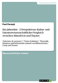Ein Jahrzehnt   2 Perspektiven  Kultur  und Literaturwissenschaftlicher Vergleich zwischen Almod  var und Haynes PDF