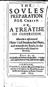 The Soules Preparation for Christ. Or a treatise of contrition. Wherein is discovered how God breaks the heart and wounds the soule in the conversion of a sinner to himselfe. By T. Hooker