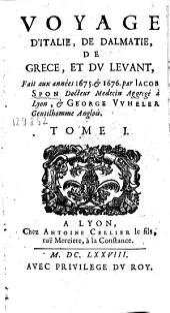 Voyage d'Italie, de Dalmatie, de Grece, et dv Levant: Fait aux années 1675 & 1676, Volume1