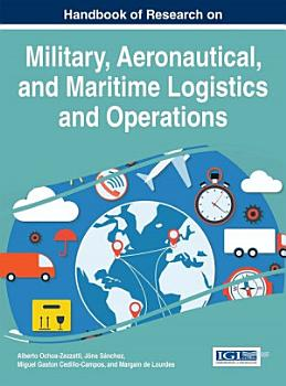 Handbook of Research on Military  Aeronautical  and Maritime Logistics and Operations PDF